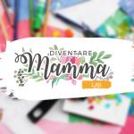 DIVENTARE MAMMA LAB: INCONTRI FORMATIVI E LABORATORI CREATIVI